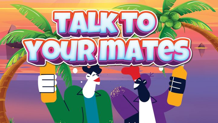Talk to Your Mates – NEW DATE